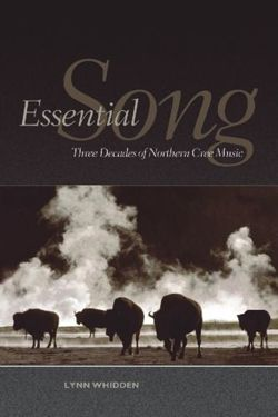 Essential Song Three Decades of Northern Cree Music