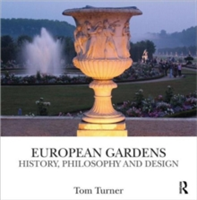 European Gardens History, Philosophy and Design