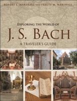 Exploring the World of J. S. Bach A Traveler's Guide