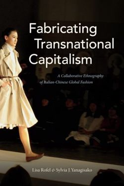 Fabricating Transnational Capitalism : A Collaborative Ethnography of Italian-Chinese Global Fashion