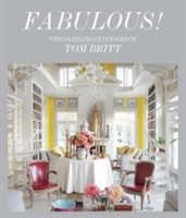 Fabulous The Dazzling Interiors of Tom Britt