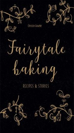 Fairytale Baking : Recipes and Stories