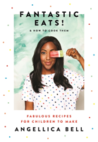 Fantastic Eats! & how to cook them - fabulous recipes for children to make