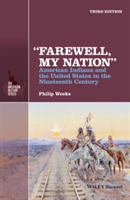 """Farewell, My Nation"" American Indians and the United States in the Nineteenth Century"