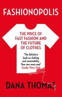 Fashionopolis : The Price of Fast Fashion - and the Future of Clothes by Dana Thomas