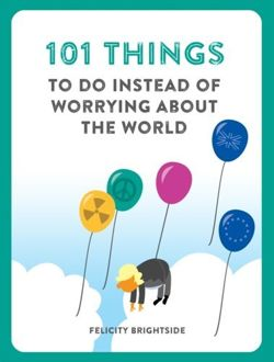 Felicity Brightside:101 Things to do Instead of Worrying About the World