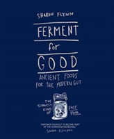 Ferment For Good Ancient Foods for the Modern Gut: The Slowest Kind of Fast Food