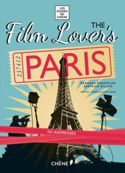 Film Lover's Paris 101 Legendary Addresses That Inspired Great Movies