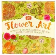 Flower Art : Beautiful Botanic Colouring Book & Paper Flowers to Craft