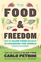 Food & Freedom How the Slow Food Movement Is Changing the World