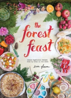 Forest Feast: Simple Vegetarian Recipes From My Cabin Seasonal Vegetable Dishes