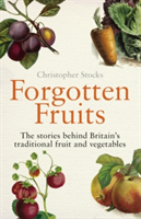 Forgotten Fruits The stories behind Britain's traditional fruit and vegetables