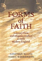 Forms of Faith Literary Form and Religious Conflict in Early Modern England