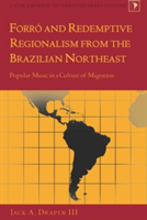 Forro and Redemptive Regionalism from the Brazilian Northeast Popular Music in a Culture of Migration