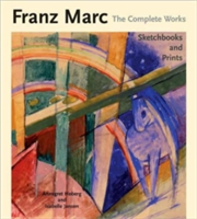 Franz Marc the Complete Works Sketchbooks and Prints
