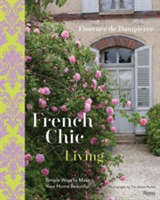 French Chic Living Simple Ways to Make Your Home Beautiful