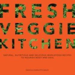 Fresh Veggie Kitchen Natural, nutritious and delicious wholefood recipes to nourish body and soul