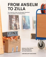 From Anselm to Zilla The Peter and Elisabeth Bosshard Collection of the Stiftung Kunst(Zeug)Haus