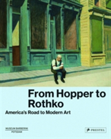 From Hopper to Rothko America's Road to Modern Art