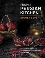 From a Persian Kitchen Authentic recipes and fabulous flavours from Iran