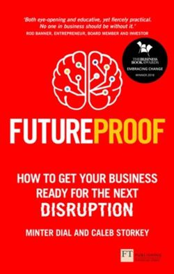 Futureproof : How To Get Your Business Ready For The Next Disruption