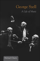 George Szell A Life of Music