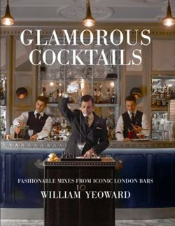 Glamorous Cocktails : Fashionable Mixes from Iconic London Bars