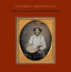 Golden Prospects : Daguerreotypes of the California Gold Rush
