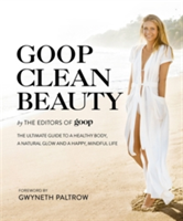 Goop Clean Beauty The Ultimate Guide to a Healthy Body, a Natural Glow and a Happy, Mindful Life