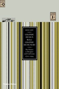 Graphic Design before Graphic Designers: The Printer as Designer and Craftsman 1700 - 1914