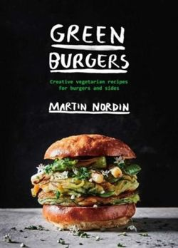 Green Burgers : Creative vegetarian recipes for burgers and sides