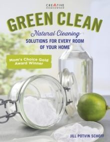 Green Clean : Natural Cleaning Solutions for Every Room of Your Home