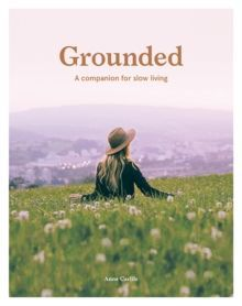 Grounded : A Companion for Slow Living