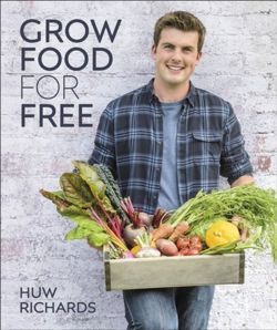 Grow Food for Free : The easy, sustainable, zero-cost way to a plentiful harvest