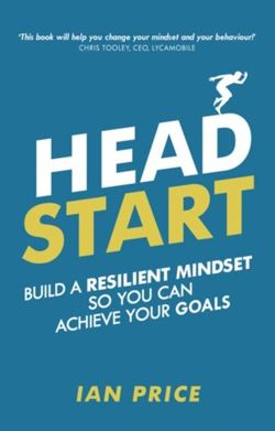 Head Start : Build a resilient mindset so you can achieve your goals