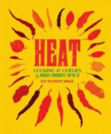 Heat: Cooking with Chillies, the World's Favourite Spice