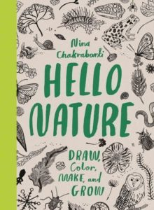 Hello Nature : Draw, Colour, Make and Grow