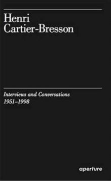 Henri Cartier-Bresson Interviews and Conversations, 1951-1998