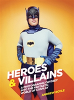 Heroes & Villains A photographic odyssey into the fantastic world of cosplay