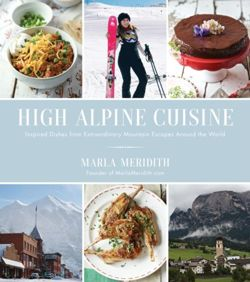 High Alpine Cuisine Inspired Dishes from Extraordinary Mountain Escapes Around the World