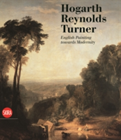 Hogarth, Reynolds, Turner: British Painting and the Rise of Modernity English Painting towards Modernity