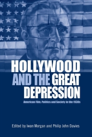 Hollywood and the Great Depression American Film, Politics and Society in the 1930s