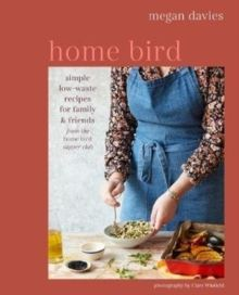 Home Bird : Simple, Low-Waste Recipes for Family and Friends