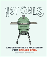 Hot Coals Recipes for Big Green Eggs and other Kamado Grills