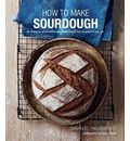 How To Make Sourdough - 45 recipes for great-tasting sourdough breads that are good for you, too