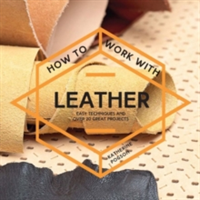 How To Work With Leather Easy techniques and over 20 great projects