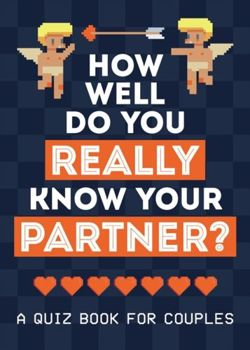 How Well Do You Really Know Your Partner? : A Quiz Book for Couples