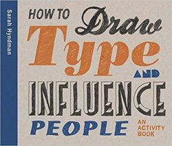 How to Draw Type and Influence People Create Your Own Hand-drawn Fonts