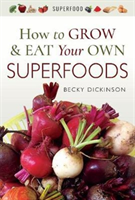 How to Grow and Eat Your Own Superfoods