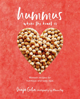Hummus where the heart is Moreish Recipes for Nutritious and Tasty Dips